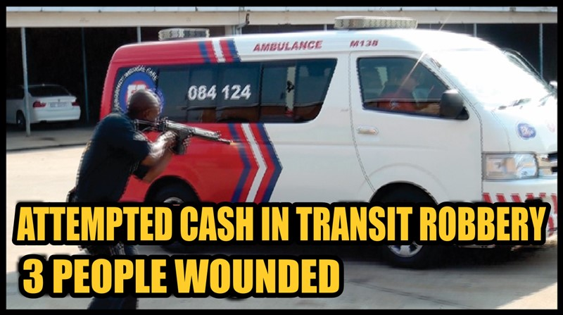 ATTEMPTED CASH IN TRANSIT ROBBERY has left three People with Gunshot wounds, JHB