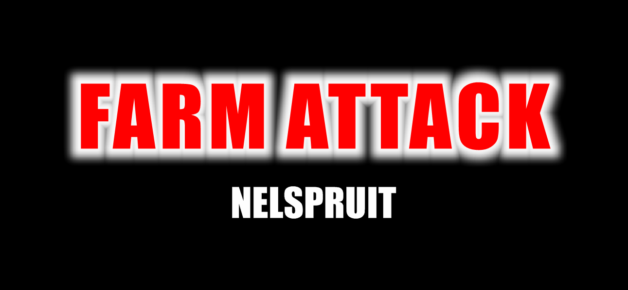 NELSPRUIT FARM ATTACK: Farmer and his wife and two Domestic Workers attacked