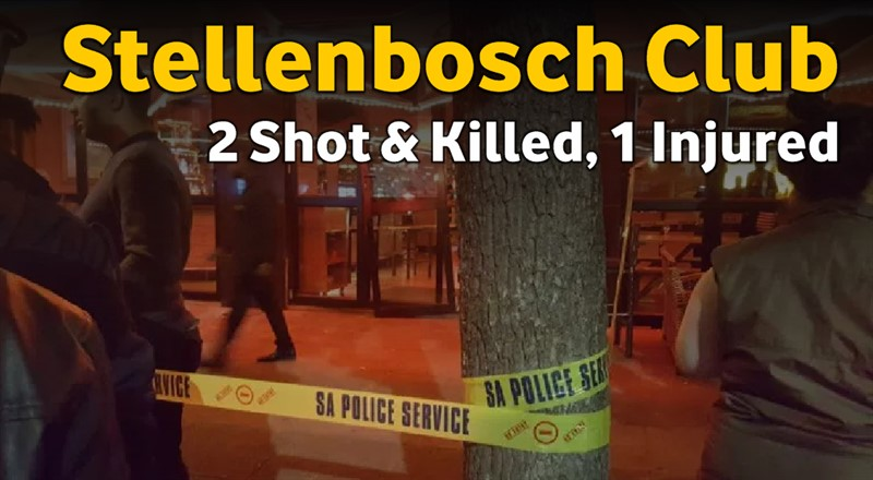 CUBANA STELLENBOSCH: Two People Shot Dead, another injured in Club Shooting