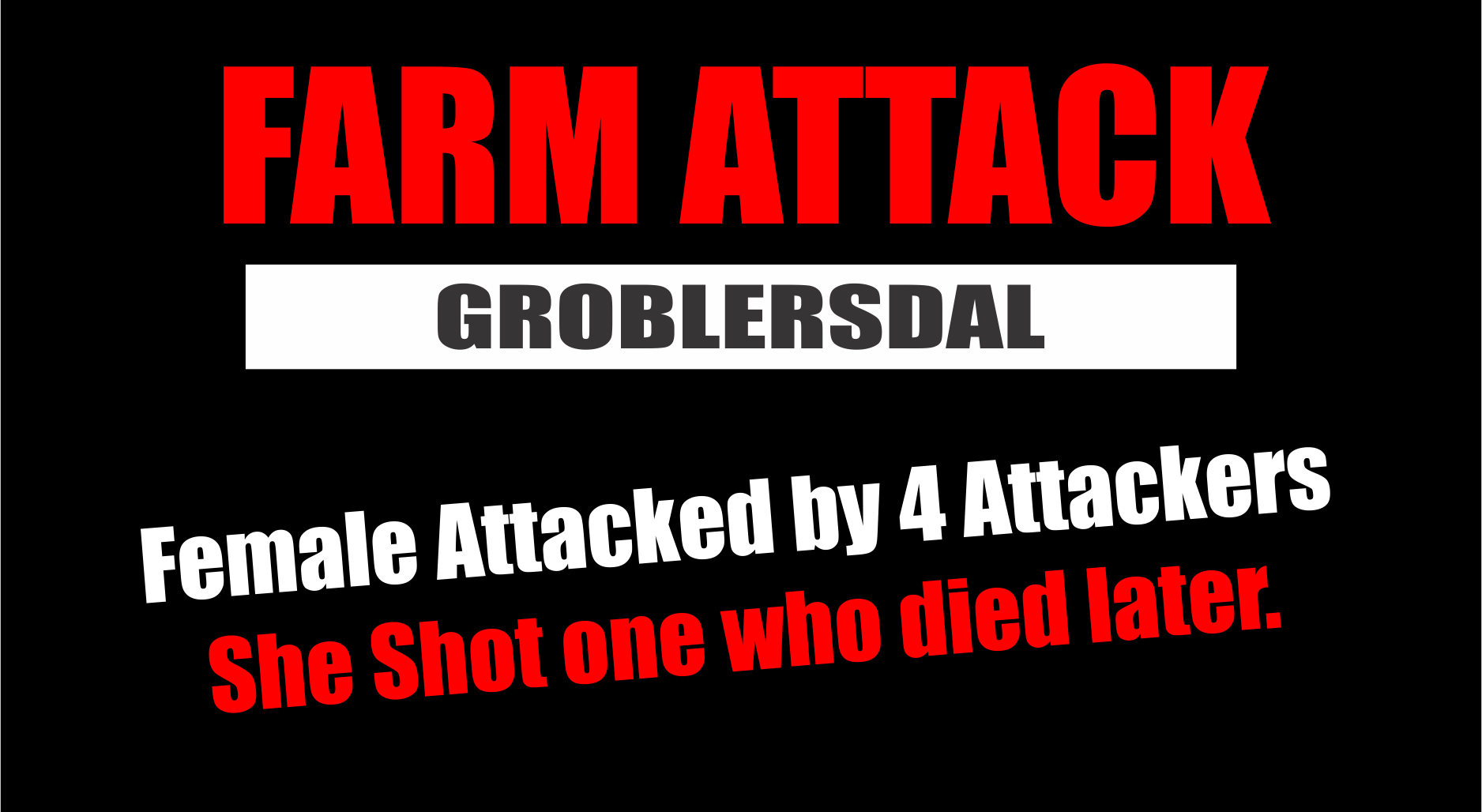 GROBLERSDAL FARM ATTACK: Female Farmer Attacked by 4 Men, Shot one who later Died