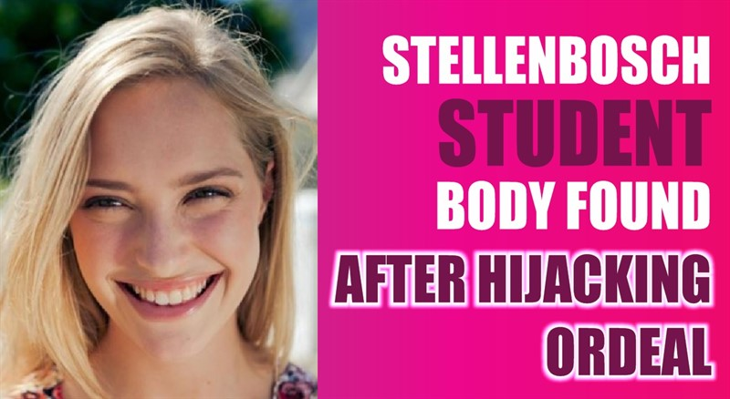 BODY OF FEMALE STUDENT OF STELLENBOSCH FOUND AFTER HIJACKING ORDEAL